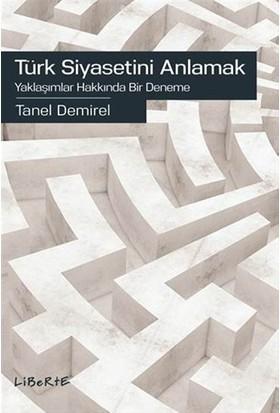 Türk Siyasetini Anlamak