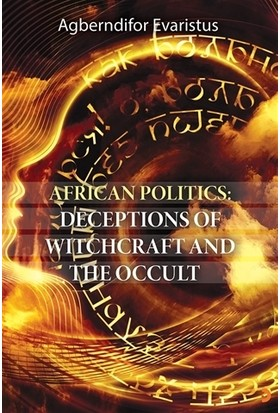 African Politics: Deceptions Of Witchcraft And The Occult