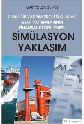 Simülasyon Yaklaşım - Riskli Bir Yatırım Projesi Olarak Gemi Yatırımlarının Finansal Değerlendirilmesi