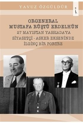 Orgeneral Mustafa Rüştü Erdelhün 27 Mayıstan Yassı Ada'ya Siyasetçi - Asker Ekseninde İlginç Bir Portre