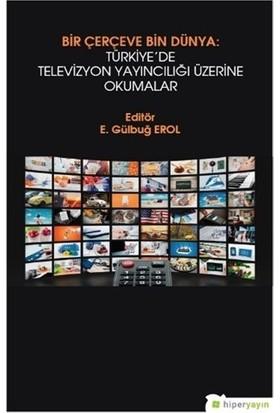 Bir Çerçeve Bin Dünya : Türkiye'de Televizyon Yayıncılığı Üzerine Okumalar