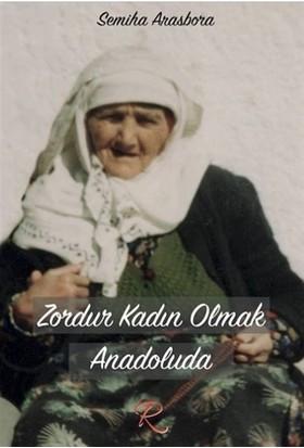 Zordur Kadın Olmak Anadoluda