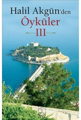 Halil Akgün'den Öyküler 3