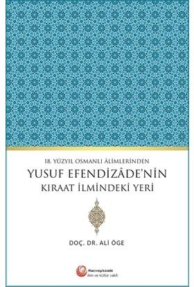 18. Yüzyıl Osmanlı Alimlerinden Yusuf Efendizade'nin Kıraat İlmindeki Yeri