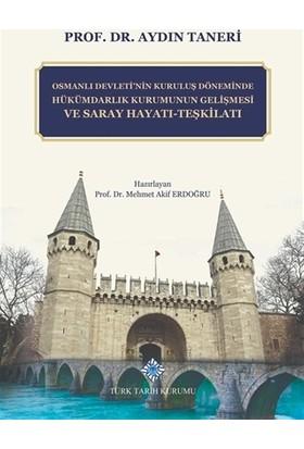 Osmanlı Devleti'nin Kuruluş Döneminde Hükümdarlık Kurumunun Gelişmesi ve Saray Hayatı - Teşkilatı