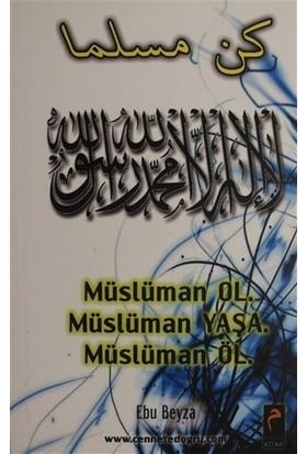 Müslüman Ol Müslüman Yaşa Müslüman Öl