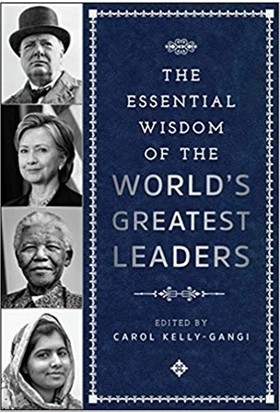 Essential Wisdom of the World's Greatest Leaders
