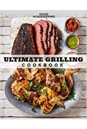 Good Housekeeping: Ultimate Grilling Cookbook: 250 Sizzling Recipes for Every Season