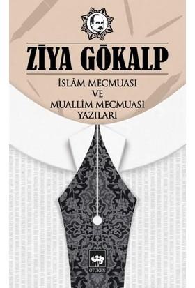 İslam Mecmuası Ve Muallim Mecmuası Yazıları - Ziya Gökalp