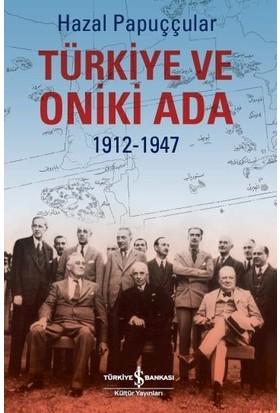 Türkiye Ve Oniki Ada 1912-1947 - Hazal Papuççular