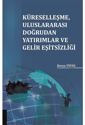Küreselleşme Uluslararası Doğrudan Yatırımlar ve Gelir Eşitsizliği