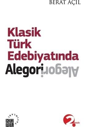 Klasik Türk Edebiyatında Alegori - Berat Açıl