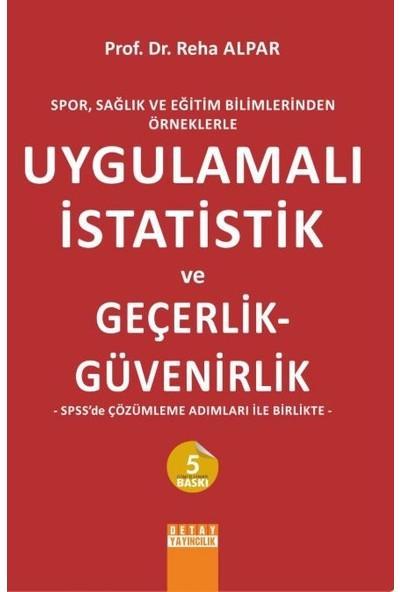 Spor, Sağlık Ve Eğitim Bilimlerinden Örneklerle Uygulamalı İstatistik Ve Geçerlik - Güvenirlik