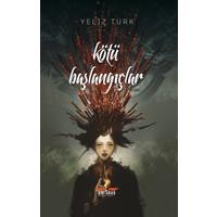 Kötü Başlangıçlar - Yeliz Türk