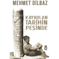 Kaybolan Tarihin Peşinde - Mehmet Dilbaz