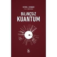 Bilinçsiz Kuantum - Victor J. Stenger