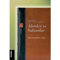 Erken Modern Osmanlı İmparatorluğu'nda Âlimler Ve Sultanlar - Abdurrahman Atçıl