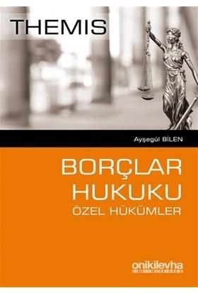 Themis Borçlar Hukuku Özel Hükümler - Ayşegül Bilen
