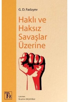 Haklı Ve Haksız Savaşlar Üzerine - G. D. Fadayev