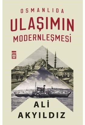 Osmanlıda Ulaşımın Modernleşmesi - Ali Akyıldız