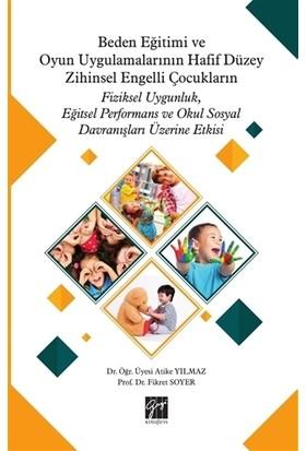Beden Eğitimi Ve Oyun Uygulamalarının Hafif Düzey Zihinsel Engelli Çocukların Fiziksel Uygunluk, Eğitsel Performans Ve Okul Sosyal Davranışları Üzerine Etkisi - Fikret Soyer