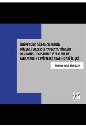Üniversite Öğrencilerinin Düzenli Egzersiz Yapmaya Yönelik Davranış Değiştirme İstekleri İle Taraftarlık Seviyeleri Arasındaki İlişki - Mehmet Haluk Sivrikaya