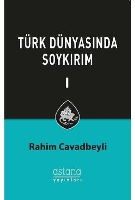 Türk Dünyasında Soykırım Cilt 1 - Rahim Cavadbeyli