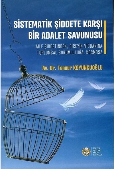 Sistematik Şiddete Karşı Bir Adalet Savunusu - Tennur Koyuncuoğlu