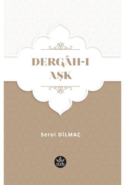 Dergâh-I Aşk - Serol Dilmaç