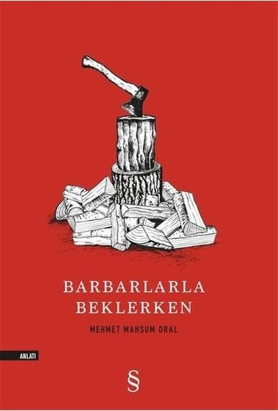 Barbarlarla Beklerken - Mehmet Mahsum Oral