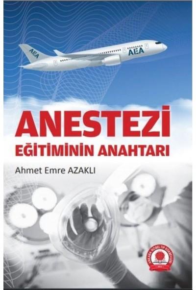 Anestezi Eğitiminin Anahtarı - Ahmet Emre Azaklı