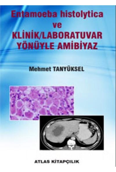 Entamoeba Histolytica ve Klinik Laboratuvar Yönleriyle Amibiyaz - Mehmet Tanyüksel