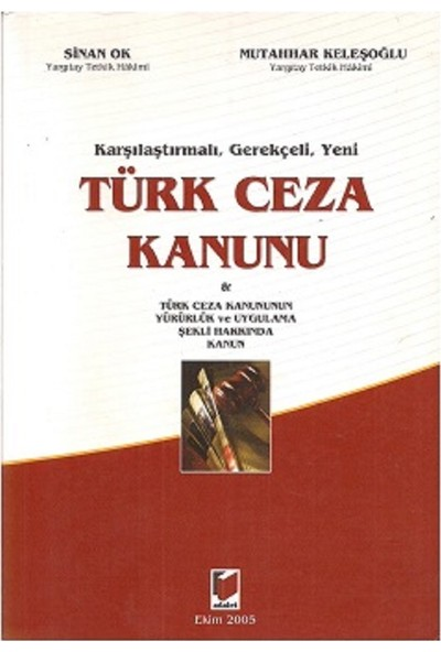 Karşılaştırmalı Gerekçeli Yeni Türk Ceza Kanunu ve Türk Ceza Kanununun Yürürlük Uygulama Şekli Hakkında Kanun - Sinan Ok
