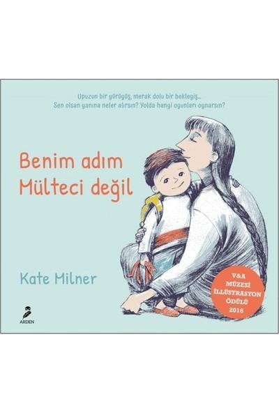 Benim Adım Mülteci Değil - Kate Milner