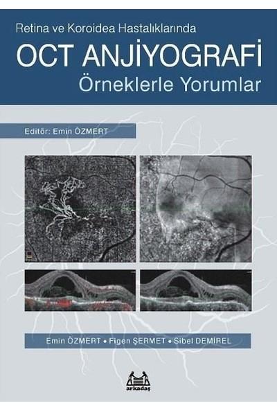 Retina Ve Koroidea Hastalıklarında Oct Anjiyografi – Örneklerle Yorumlar - Emin Özmert
