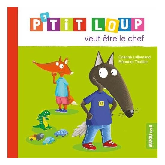 P'tit Loup Veut Etre Le Chef - Orianne Lallemand
