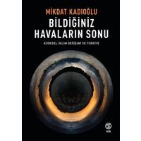 Bildiğiniz Havaların Sonu Küresel İklim Değişikliği Ve Türkiye - Mikdat Kadıoğlu
