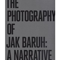 The Photography of Jak Baruh: A Narrative - Jak Baruh