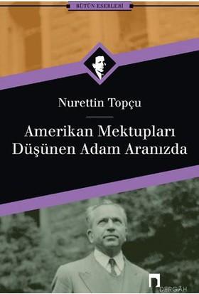 Amerikan Mektupları - Düşünen Adam Aranızda-Nurettin Topçu