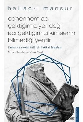 Cehennem Acı Çektiğimiz Yer Değil Acı Çektiğimizi Kimsenin Bilmediği Yerdir - Hallac-I Mansur