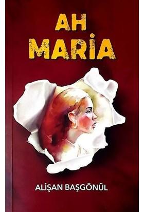 Ah Maria - Alişan Başgönül