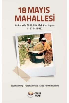 18 Mayıs Mahallesi Ankara'da Bir Politik Mekânın İnşası (19771985) - Zelal Karataş