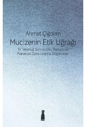 Mucizenin Etik Uğrağı - Ahmet Çiğdem