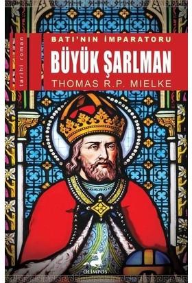Batı'Nın İmparatoru Büyük Şarlman - Thomas R. P. Mielke
