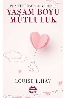 Pozitif Düşünce Gücüyle Yaşam Boyu Mutluluk - Louise L. Hay