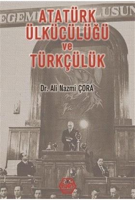 Atatürk Ülkücülüğü Ve Türkçülük - Ali Nazmi Çora