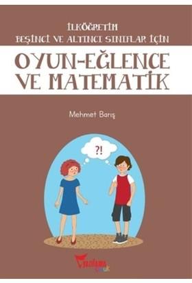 Oyun Eğlence ve Matematik 5. ve 6. Sınıflar Için - Mehmet Barış