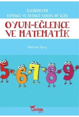 Oyun Eğlence ve Matematik 1. ve 2. Sınıflar Için - Mehmet Barış