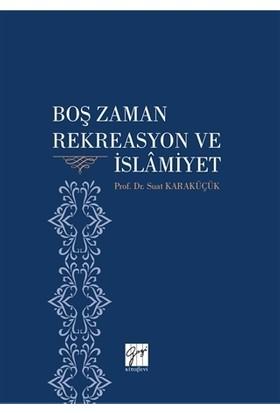 Boş Zaman Rekreasyon Ve İslamiyet - Suat Karaküçük
