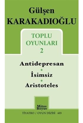 Toplu Oyunları 2 : Antidepresan - İsimsiz - Aristoteles - Gülşen Karakadıoğlu